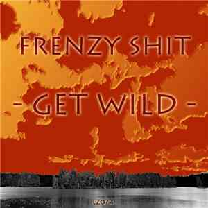 Frenzy Shit - Get Wild download